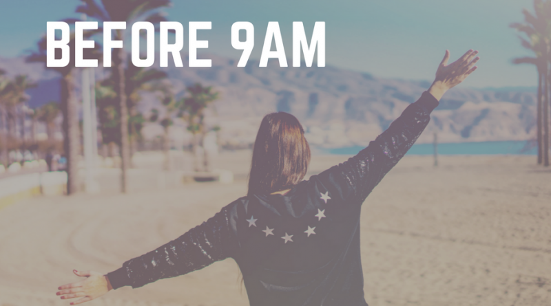 3 Things Every Entrepreneur Should Do Before 9 am…